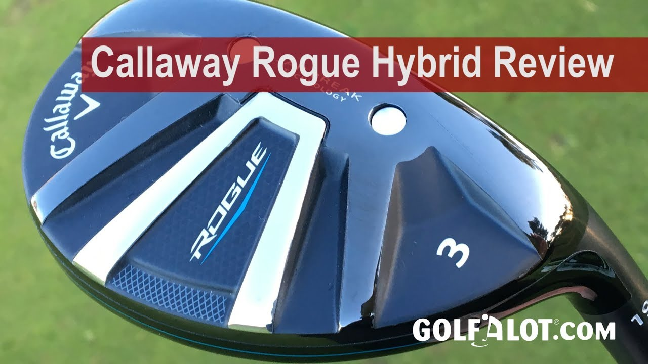 Callaway Rogue Hybrid Review Comparison By Golfalot