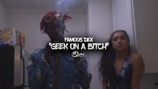 Famous Dex - 'Geek On a Bitch' (Official Music Video)