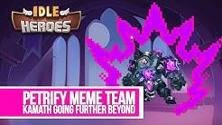 Idle Heroes - Petrify Meme Team Kamath Going Further Beyond