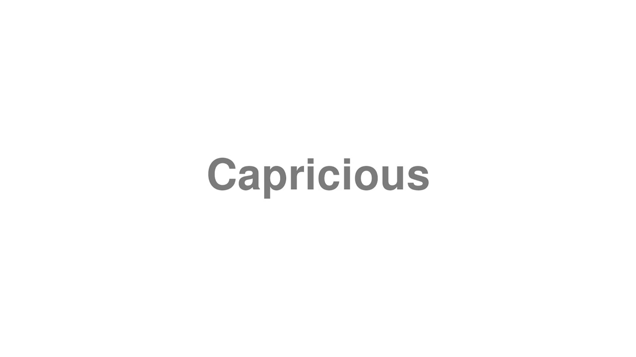 """How to pronounce """"Capricious"""" [Video]"""