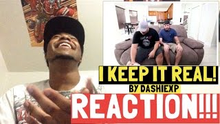 I KEEP IT REAL! By Dashiexp REACTION!!!