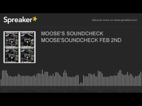 MOOSE'SOUNDCHECK FEB 2ND