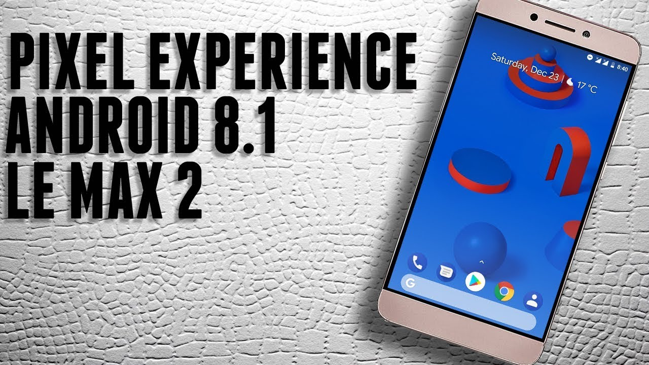 Pixel Experience Android 8 1 Oreo Rom for LeEco Le Max 2 | Full Feature  Overview