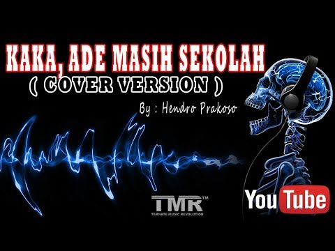KAKA, ADE MASIH SEKOLAH (COVER VERSION ) By : Hendro Prakoso