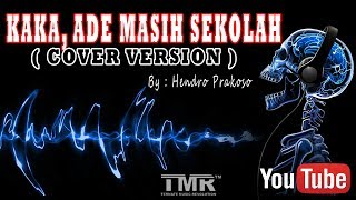 Download KAKA, ADE MASIH SEKOLAH (COVER VERSION ) By : Hendro Prakoso Mp3
