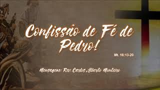 """""""Confissão de Fé de Pedro"""" - Rev. Carlos Alberto Monteiro - 01/09/2019, 09h."""