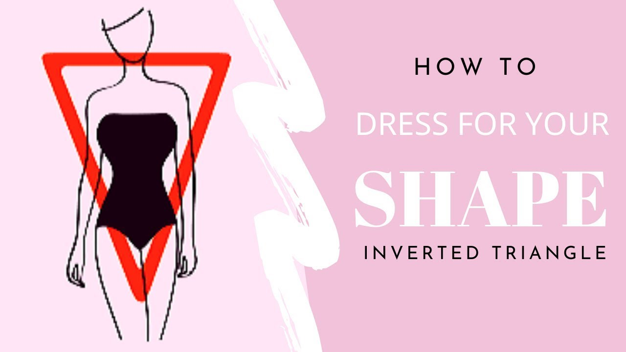 How To Dress For Your Shape: Inverted Triangle