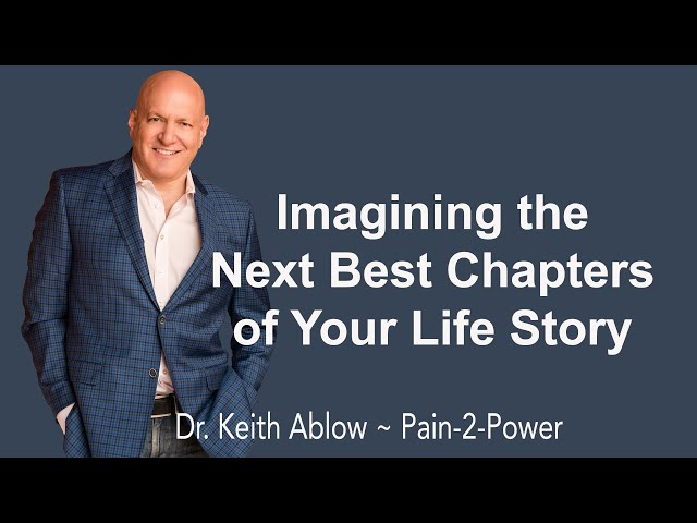 Imagining the Next Best Chapter of Your Life Story ~ Dr. Keith Ablow