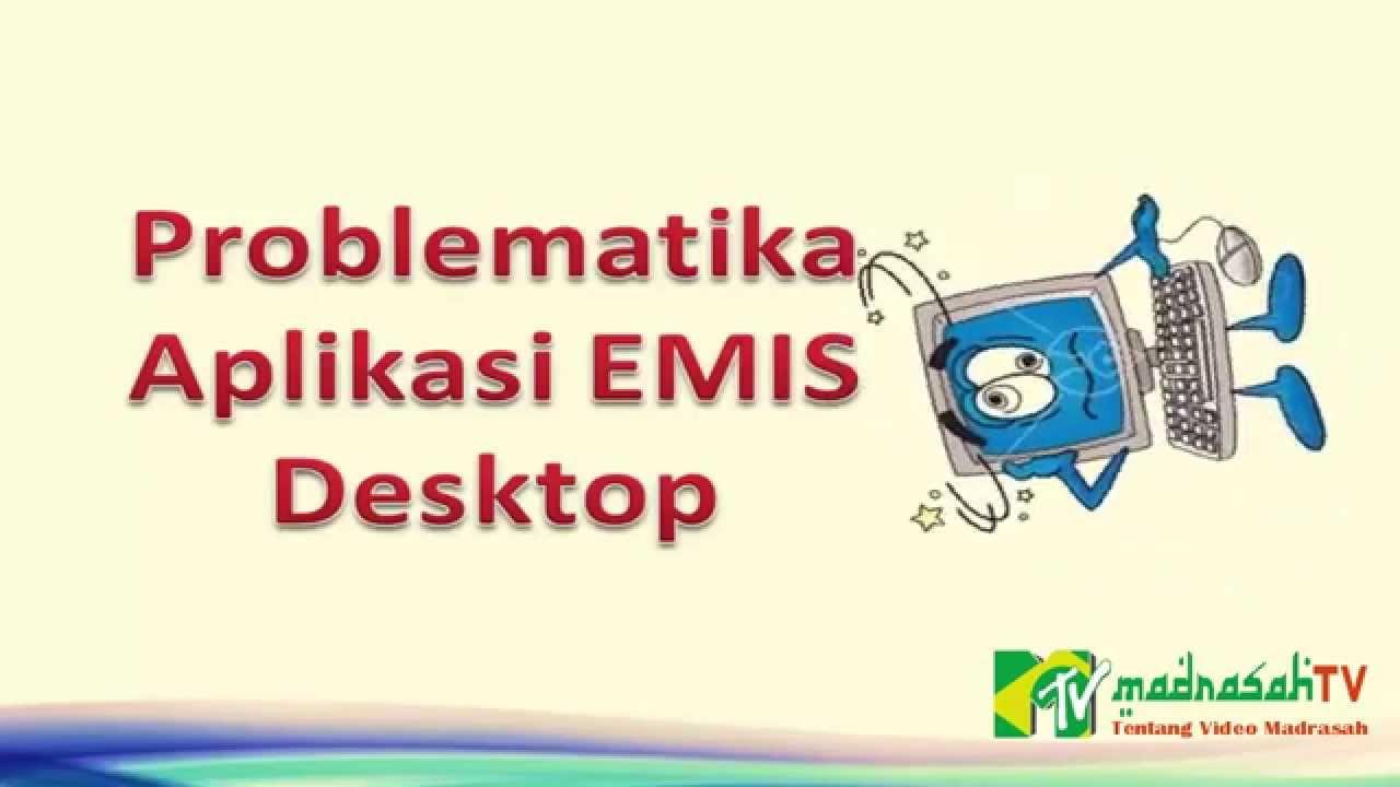 Problematika Aplikasi EMIS Desktop RA Dan Madrasah