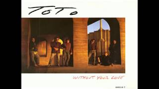 Toto - Without Your Love (1986) HQ