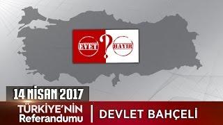 Türkiye'nin Referandumu - 14 Nisan 2017 (Devlet Bahçeli)