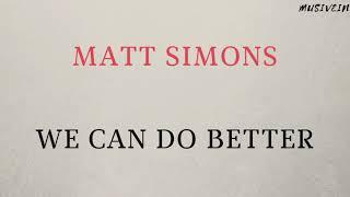 Matt Simons - We Can Do Better