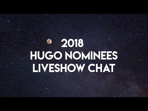2018 Hugo Nominees Liveshow Chat!