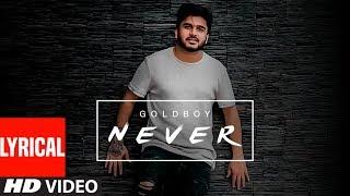 "Goldboy ""Never"" New Lyrical Song Nirmaan Latest Hindi Song 2019"