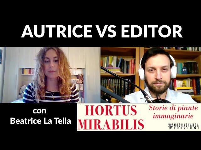 Autrice vs Editor con Beatrice La Tella - Editing di HORTUS MIRABILIS (Moscabianca Edizioni)