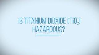 Is titanium dioxide hazardous?
