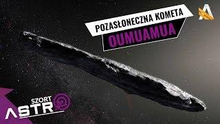 Oumuamua, kometa spoza Układu Słonecznego - AstroSzort