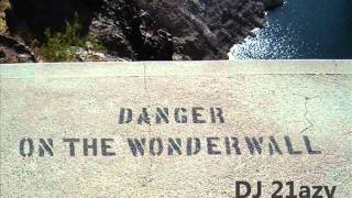Danger On The Wonderwall - DJ 21azy