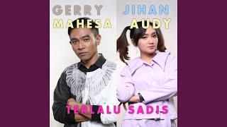 Terlalu Sadis (feat. Gerry Mahesa)