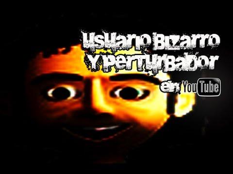 Bizarro y Perturbador usuario de You Tube @OxlackCastro