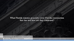 What Florida statutes generally cover Florida construction lien law and how are they construed?