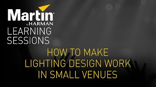 Martin Learning Sessions: How to Make Lighting Design Work in Small Venues