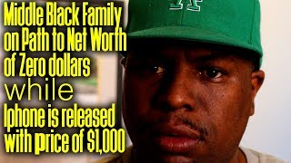 Forbes Reports Black Family on path to Net Worth of Zero, While Iphone sets $1,000 price tag