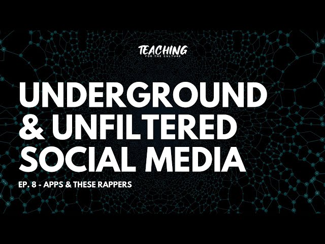 Underground & Unfiltered Social Media - Ep. 8 - Apps & these rappers