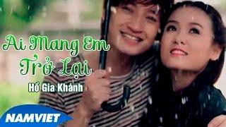 Ai Mang Em Trở Lại - Hồ Gia Khánh [MV HD OFFICIAL]