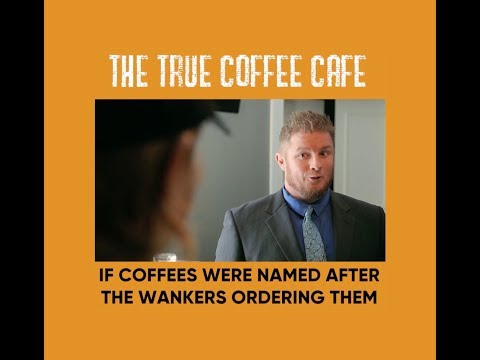 TRUE COFFEE CAFE - If coffees were named after the wankers ordering them.