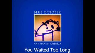 Blue October - You Waited Too Long [HD] Audio