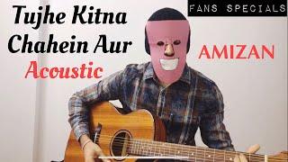 Tujhe Kitna Chahein Aur | Cover | Acoustic | AMIZAN |  | Kabir Singh | Shahid K, Kiara A | Jubin
