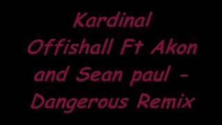 Kardinal Offishall Ft Akon and Sean paul - Dangerous Remix
