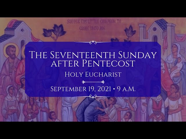 9/19/21: 9 a.m. | The 17th Sunday after Pentecost at Saint Paul's Episcopal Church, Chestnut Hill