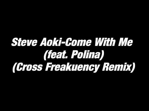 Steve Aoki-Come With Me (Deadmeat) (feat. Polina) (Cross Freakuency Remix)