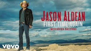 Jason Aldean - First Time Again ft. Kelsea Ballerini (Audio)