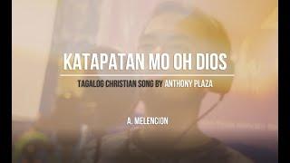 KATAPATAN MO OH DIOS - Filipino Christian Song by Anthony Plaza WITH LYRICS