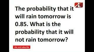 The probability that it will rain tomorrow is 0.85. What is the probability that it will not rain to