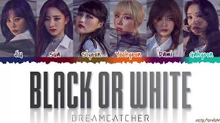 Dreamcatcher (드림캐쳐) - 'BLACK OR WHITE' Lyrics [Color Coded_Han_Rom_Eng]