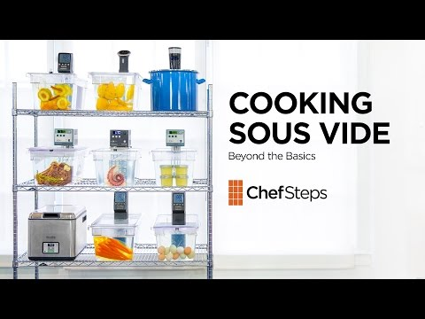 Cooking Sous Vide: Beyond the Basics