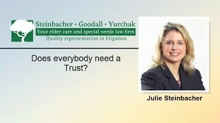 Does Everybody Need a Trust? | Williamsport PA | Steinbacher, Goodall & Yurchak
