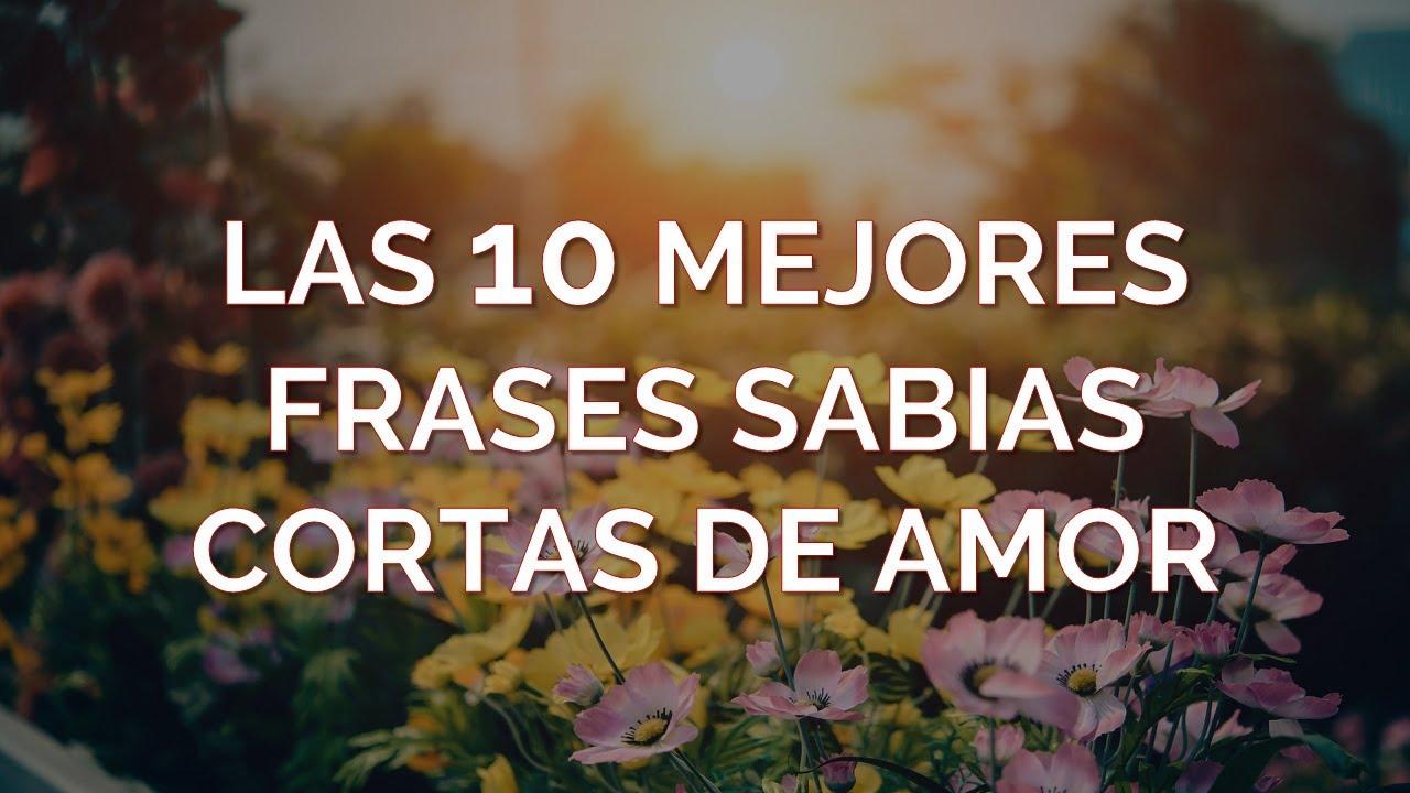 Las 10 Mejores Frases Sabias Cortas De Amor Youtube