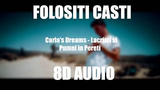 Carla&#39s Dreams - Lacrimi si Pumni in Pereti (8D AUDIO)