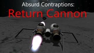 KSP: Absurd Contraptions - Return Cannon