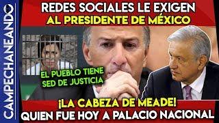 REDES LE EXIGEN A AMLO ¡LA CABEZA DE JOSÉ ANTONIO MEADE!
