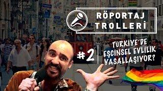Türkiye'de Eşcinsel Evlilik Yasallaşıyor - Röportaj Trolleri #02.mp3