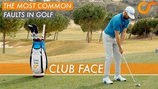 THE MOST COMMON FAULTS IN GOLF - CLUB FACE