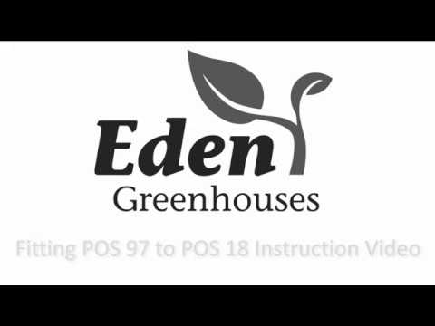 Eden Greenhouses Fitting POS 97 To POS 18 Instruction Video