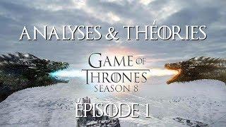 Game Of Thrones : Analyses & Théories ÉPISODE 1 SAISON 8