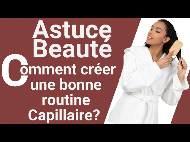 Comment créer une routine capillaire?